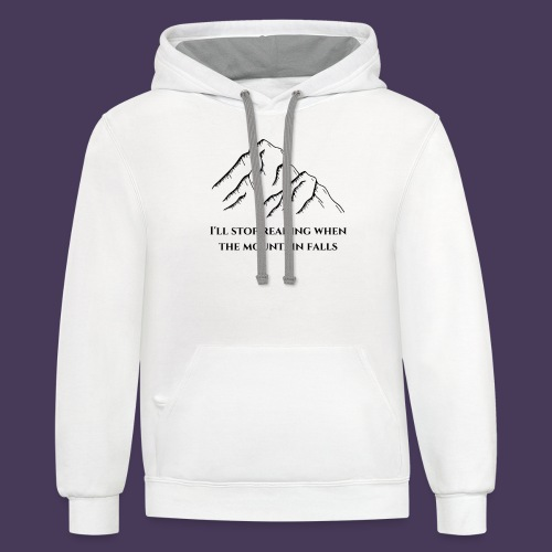 I'll stop reading when the mountain falls - Unisex Contrast Hoodie