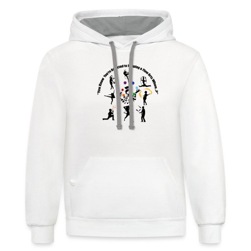 You Know You're Addicted to Hooping & Flow Arts - Unisex Contrast Hoodie