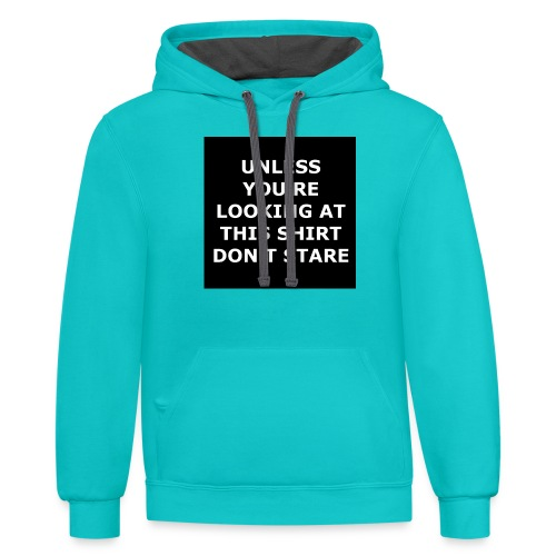 UNLESS YOU'RE LOOKING AT THIS SHIRT, DON'T STARE - Contrast Hoodie
