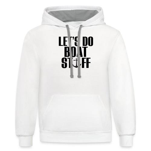 Let s Do Boat Stuff - Contrast Hoodie