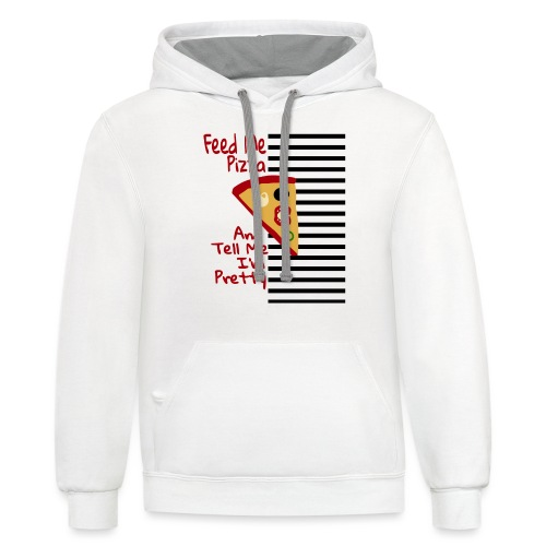 Feed Me Pizza And Tell Me I´m Pretty - Contrast Hoodie