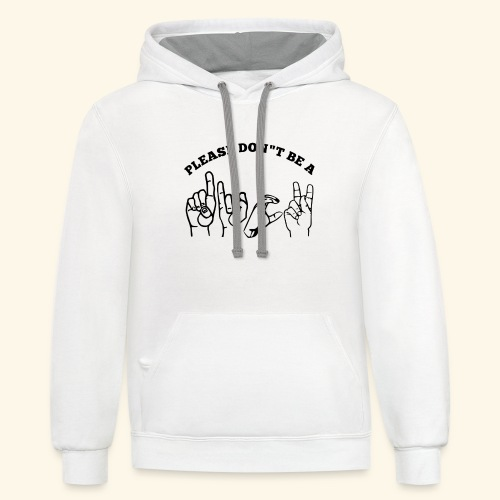 ASL Adult humor Please Don't be A Dick - Contrast Hoodie