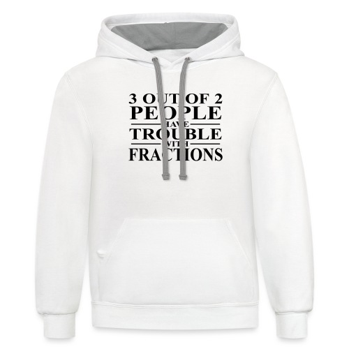 3 out of 2 people have trouble with fractions - Contrast Hoodie