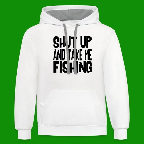 Shut Up & Take Me Fishing - Unisex Contrast Hoodie