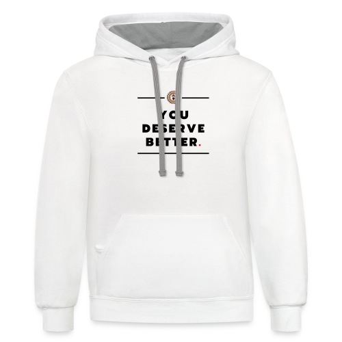 You Deserved Better - Contrast Hoodie