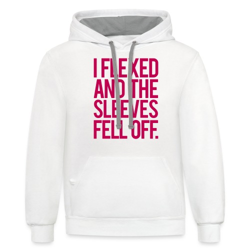 I Flexed and the Sleeves Fell Off - Gym Motivation - Contrast Hoodie