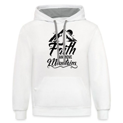 Faith can move mountains - Contrast Hoodie