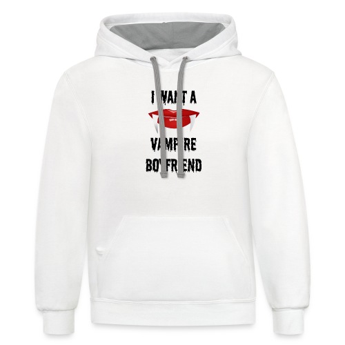 I Want a Vampire Boyfriend - Contrast Hoodie