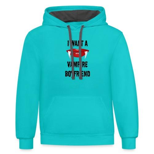 I Want a Vampire Boyfriend - Contrast Hoodie