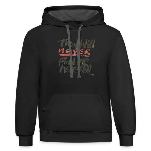 They will never find me here!! - Contrast Hoodie