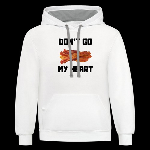 Don't go BACON my heart - Contrast Hoodie