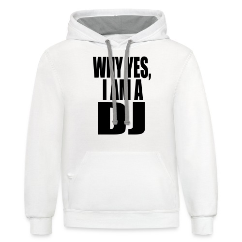 WHY YES I AM A DJ - Contrast Hoodie