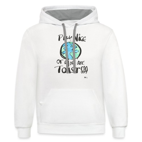 Play Nice or you are toast - Unisex Contrast Hoodie