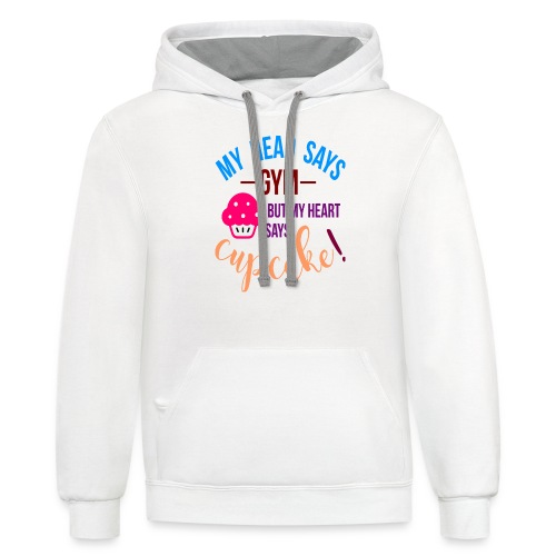 My Head Says Gym But My Heart Says Cupcake - Unisex Contrast Hoodie