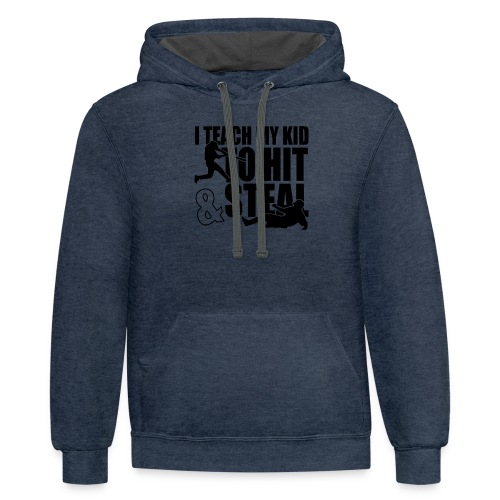 I Teach My Kid to Hit and Steal Baseball - Contrast Hoodie