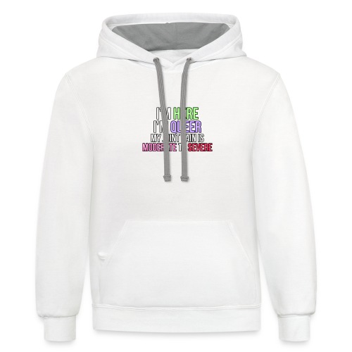 I'm Here, I'm Queer, my joint paint is moderate... - Unisex Contrast Hoodie