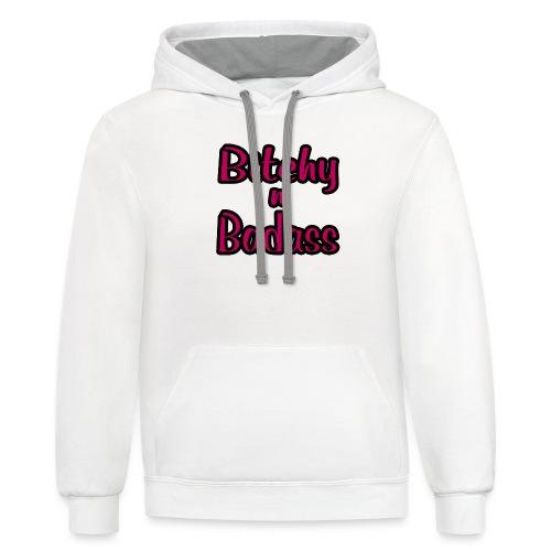 Bitchy N Badass - Contrast Hoodie