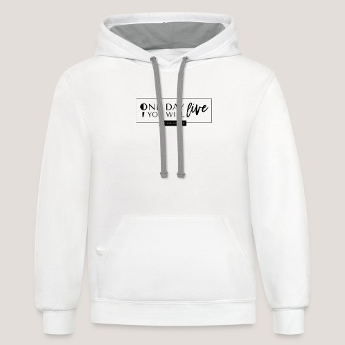 ; One Day You Will Live - Unisex Contrast Hoodie