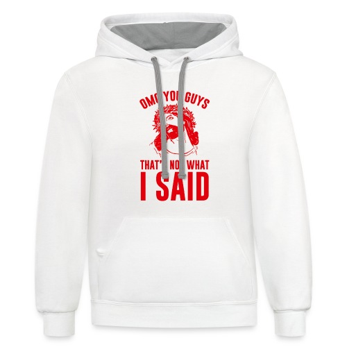 OMG you guys that s not what I said - Unisex Contrast Hoodie