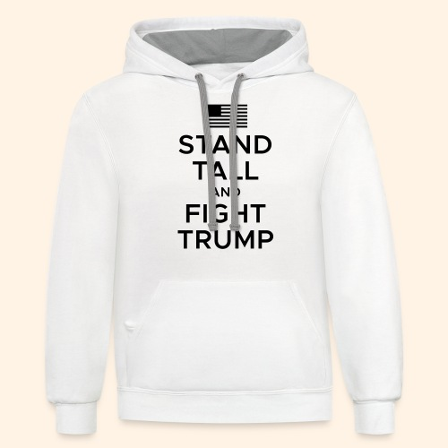 Stand Tall and Fight Trump - Contrast Hoodie