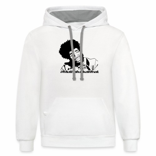 #MuthafuckaWhat - Contrast Hoodie