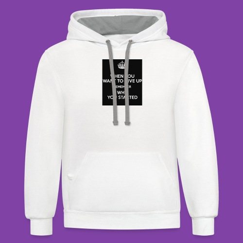 when-you-want-to-give-up-remember-why-you-started- - Contrast Hoodie
