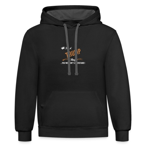 it's a trump thing - Contrast Hoodie