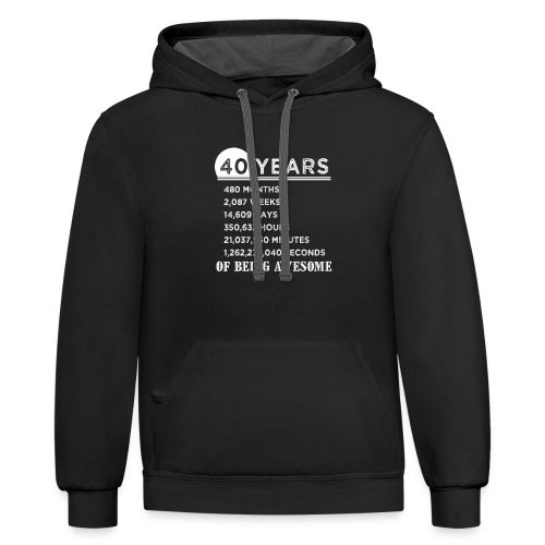40th Birthday Gifts 40 Years Old of Being Awesome - Contrast Hoodie