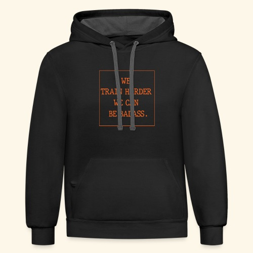 We train harder we can be - Contrast Hoodie