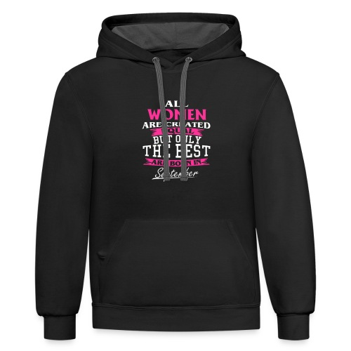All Women Are Created Equal But Only The Best Are - Contrast Hoodie