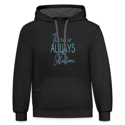 There is always a solution - Contrast Hoodie