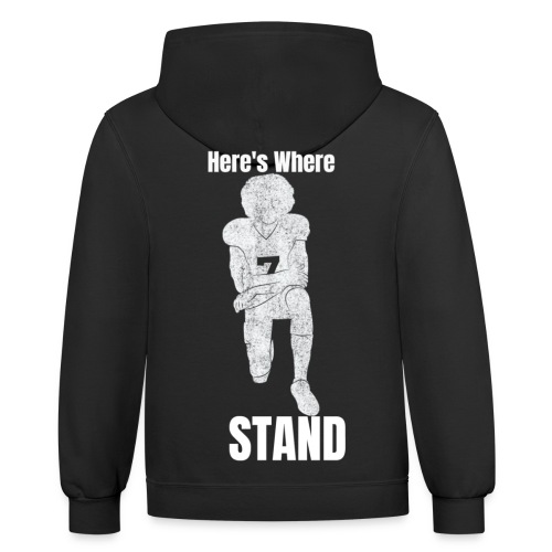 Here's Where I Stand - Contrast Hoodie