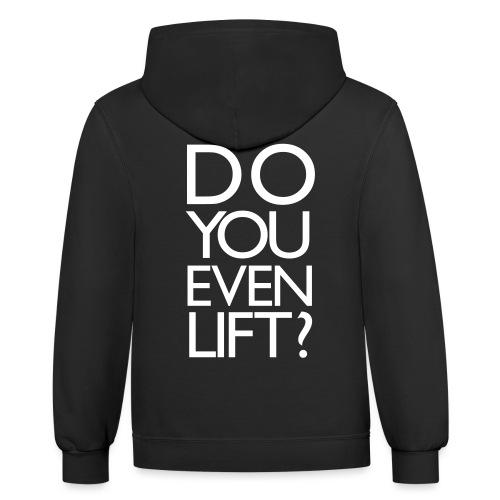 Do You Even Lift Gym Motivation - Contrast Hoodie