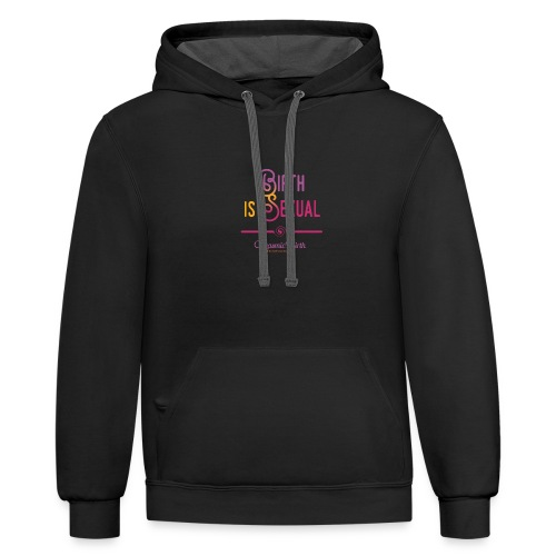 Birth is Sexual + Respect+Science+Love - Unisex Contrast Hoodie