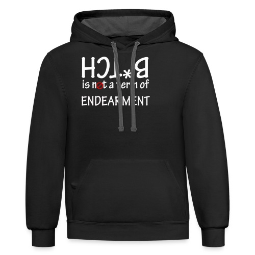 Bitch is not a term of endearment - Contrast Hoodie
