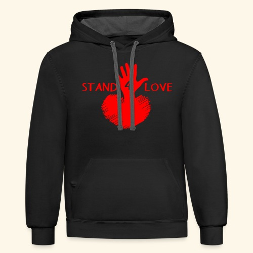 Stand For Love - Inspirational Tshirt - Heart - Contrast Hoodie