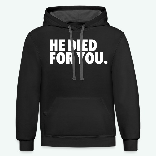 HE DIED FOR YOU - Unisex Contrast Hoodie