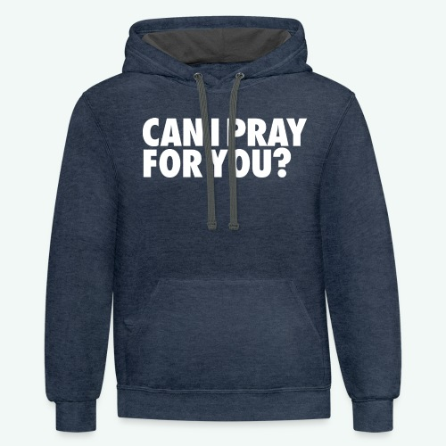 CAN I PRAY FOR YOU - Contrast Hoodie