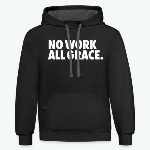 NO WORK ALL GRACE - Unisex Contrast Hoodie