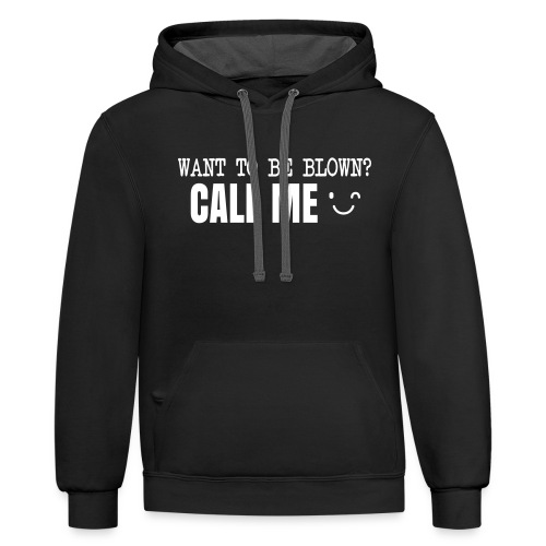 Want To Be Blown? Call Me T-shirt - Contrast Hoodie