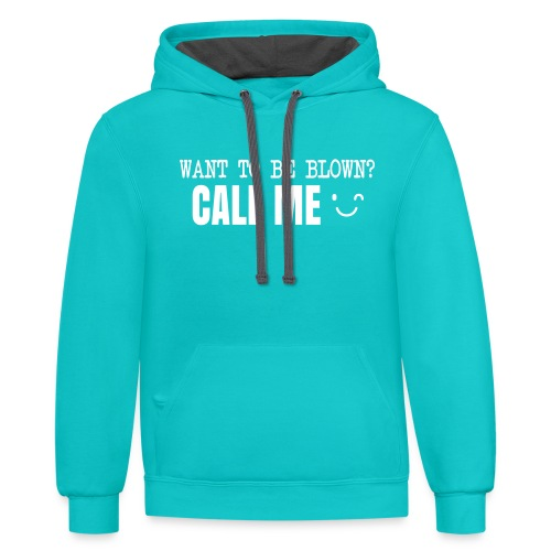 Want To Be Blown? Call Me T-shirt - Unisex Contrast Hoodie