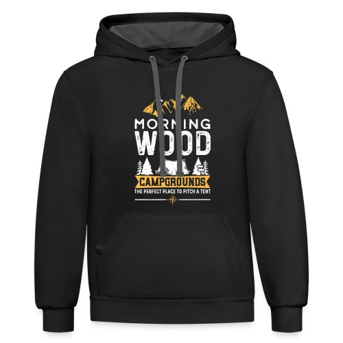 Morning Wood Campgrounds The Perfect Place - Unisex Contrast Hoodie