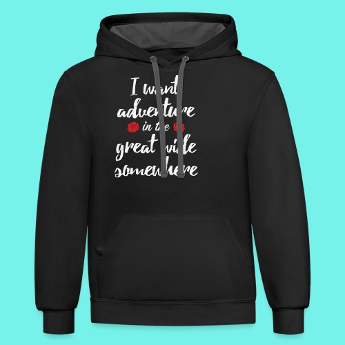 I want adventure in the great wide somewhere shirt - Contrast Hoodie