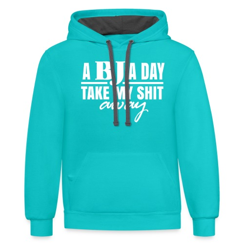 A BJ a day take my Shit away T-Shirt - Unisex Contrast Hoodie