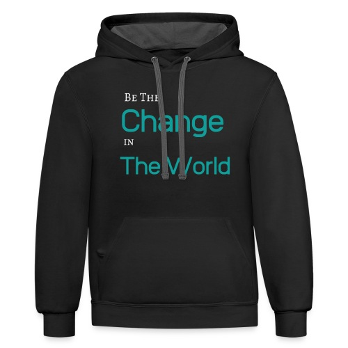 Be The Change In The World - Contrast Hoodie