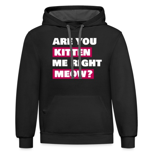 Are you kitten me meow - Contrast Hoodie