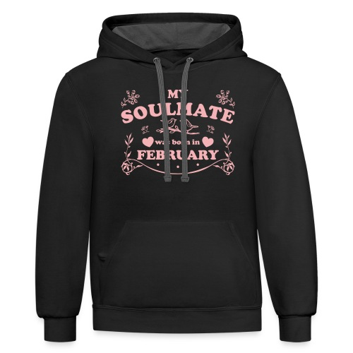 My Soulmate was born in February - Contrast Hoodie