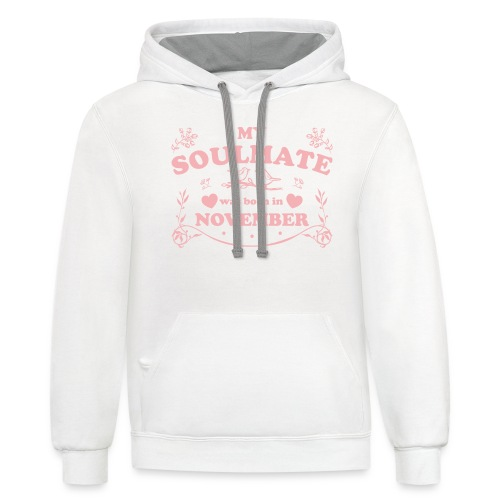 My Soulmate was born in November - Contrast Hoodie