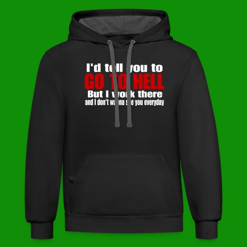 Go To Hell - I Work There - Unisex Contrast Hoodie
