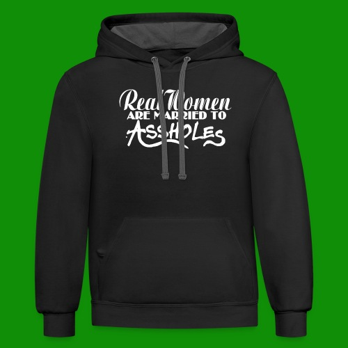 Real Women Marry A$$holes - Unisex Contrast Hoodie
